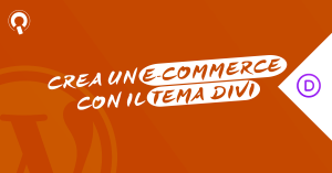 Corso DiviCommerce come creare un e-commerce con WordPress Divi e WooCommerce