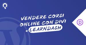 DiviLearning Creare un sito per vendere corsi online con WordPress Divi e LearnDash
